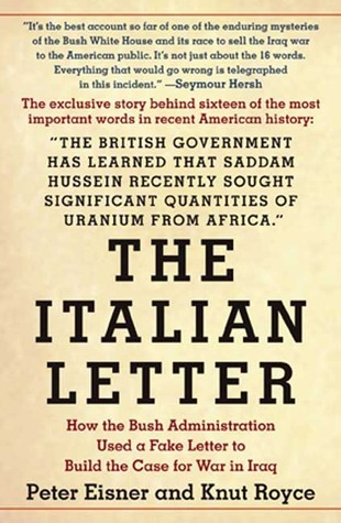 The Italian Letter: How the Bush Administration Used a Fake Letter to Build the Case for War in Iraq Peter Eisner