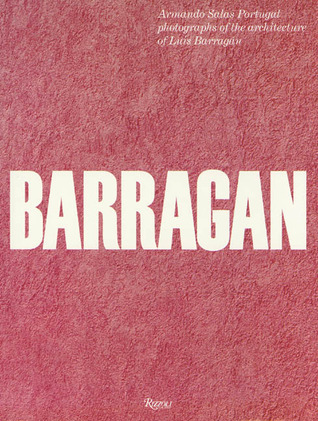 BARRAGAN: Armando Salas Portugal photographs of the architecture of Luis Barragán Luis Barragán