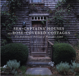 Sea Captains Houses and Rose-covered Cottages: The Architectural Heritage of Nantucket Island  by  Margaret Moore Booker