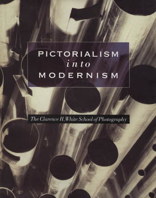 Pictorialism into Modernism: The Clarence H. White School of Photography  by  Marianne Fulton