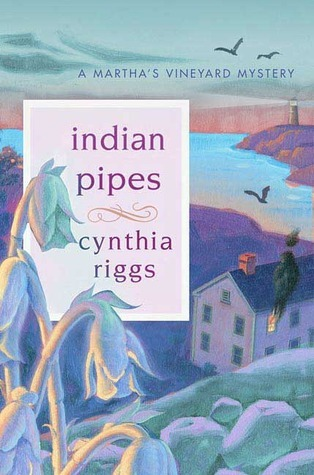 Indian Pipes (Marthas Vineyard Mystery, #6)  by  Cynthia Riggs