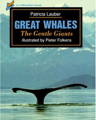Great Whales: The Gentle Giants  by  Patrica Lauber