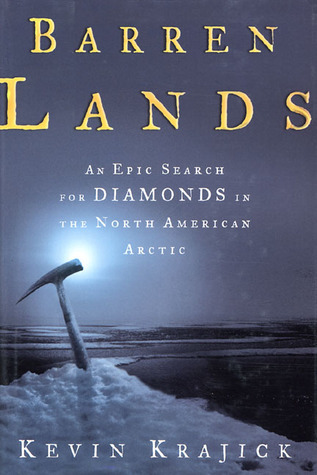 Barren Lands : An Epic Search For Diamonds in the North American Arctic Kevin Krajick