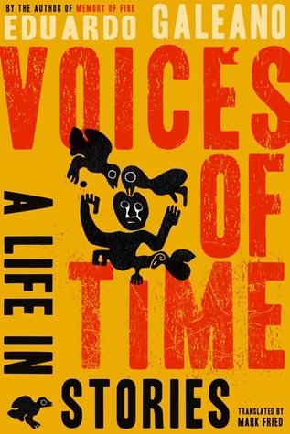 Voices of Time: A Life in Stories Eduardo Galeano