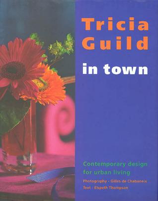 In Town: Contemporary Design for Urban Living Tricia Guild