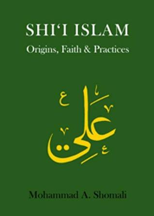 Shii Islam: Origins, Faith And Practices  by  Mohammad Ali Shomali