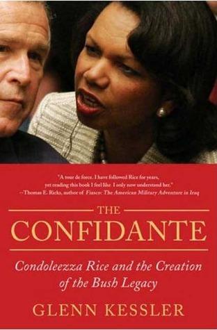 The Confidante: Condoleezza Rice and the Creation of the Bush Legacy  by  Glenn Kessler