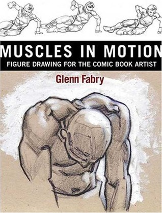 Muscles in Motion: Figure Drawing for the Comic Book Artist  by  Glenn Fabry