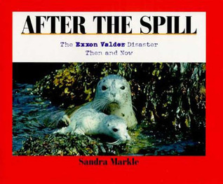 After the Spill: The EXXON Valdez Disaster Then and Now  by  Sandra Markle