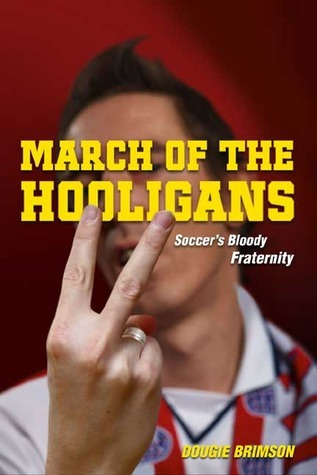 March of the Hooligans Dougie Brimson