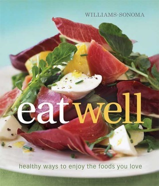 Williams-Sonoma Eat Well: New Ways to Enjoy Foods You Love  by  Charity Ferreira