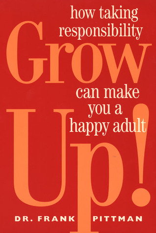 Grow Up!: How Taking Responsibility Can Make You A Happy Adult  by  Frank Pittman