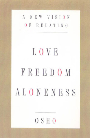 Love, Freedom, and Aloneness: A New Vision of Relating Osho