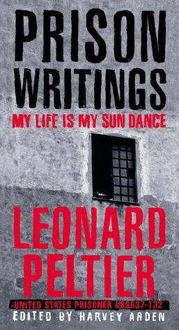 Prison Writings: My Life Is My Sun Dance  by  Leonard Peltier