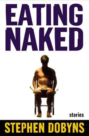 Eating Naked: Stories  by  Stephen Dobyns