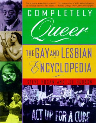 Completely Queer: The Gay And Lesbian Encyclopedia  by  Steve Hogan