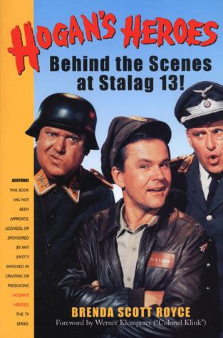 Hogans Heroes : Behind the Scenes at Stalag 13! Brenda Scott Royce