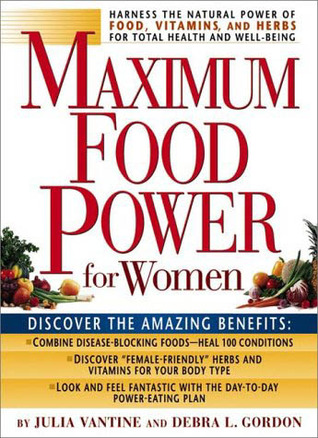 Maximum Food Power for Women: Harness the Power of Food, Vitamins, and Herbs for Total Health and Well-Being  by  Julia VanTine