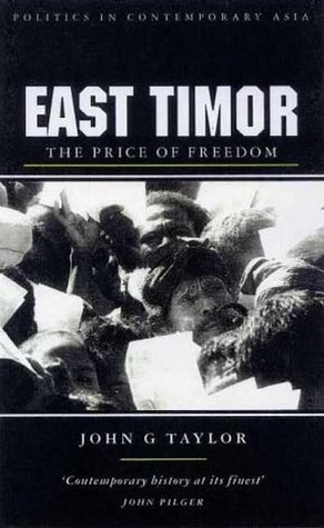 East Timor: The Price Of Freedom  by  John  G. Taylor
