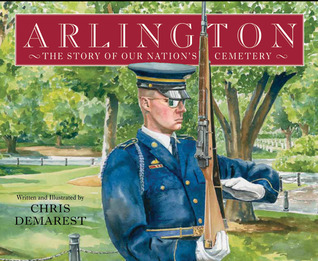 Arlington: The Story of Our Nations Cemetery Chris Demarest