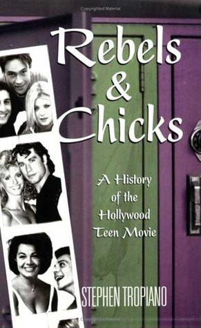 Rebels and Chicks: A History of the Hollywood Teen Movie Stephen Tropiano