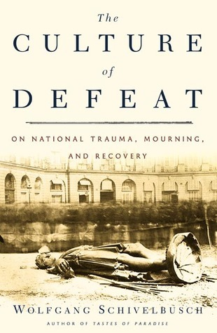 The Culture of Defeat: On National Trauma, Mourning, and Recovery Wolfgang Schivelbusch