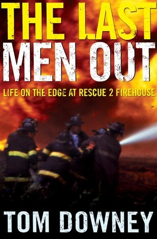 The Last Men Out: Life on the Edge at Rescue 2 Firehouse  by  Tom Downey