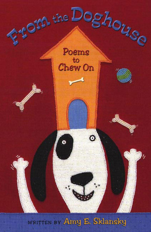 From the Doghouse: Poems to Chew On Amy E. Sklansky