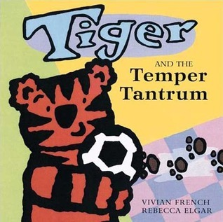 Tiger and the Temper Tantrum Vivian French