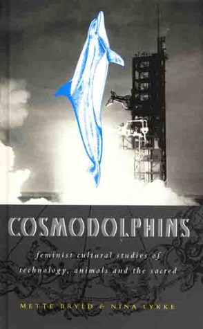 Cosmodolphins: A Feminist Cultural Studies of Technology, Animals and the Sacred  by  Mette Marie Bryld