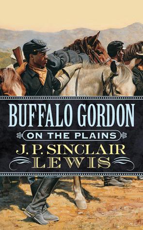 Buffalo Gordon on The Plains  by  J.P. Sinclair Lewis