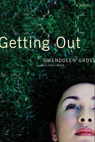 Getting Out: A Novel Gwendolen Gross