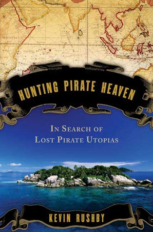 Hunting Pirate Heaven: In Search of Lost Pirate Utopias  by  Kevin Rushby