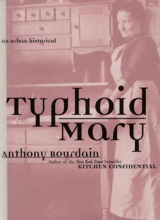 Typhoid Mary: An Urban Historical  by  Anthony Bourdain