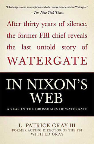 In Nixons Web: A Year in the Crosshairs of Watergate L. Patrick Gray