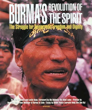 Burmas Revolution of the Spirit: The Struggle for Democratic Freedom and Dignity Alan Clements
