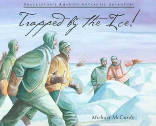 Trapped  by  the Ice!: Shackletons Amazing Antarctic Adventure by Michael McCurdy