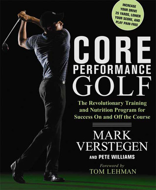 Core Performance Golf: The Revolutionary Training and Nutrition Program for Success On and Off the Course  by  Mark Verstegen