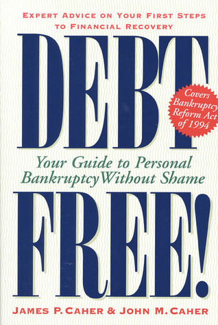 Debt Free!: Your Guide To Personal Bankruptcy Without Shame  by  James P. Caher