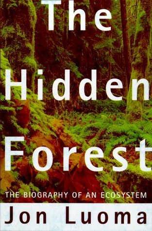 The Hidden Forest : The Biography of an Ecosystem Jon R. Luoma