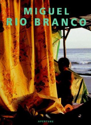 Miguel Rio Branco: Entre Os Olhos, O Deserto Miguel Rio Branco