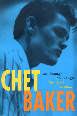 As Though I Had Wings: The Lost Memoir Chet Baker