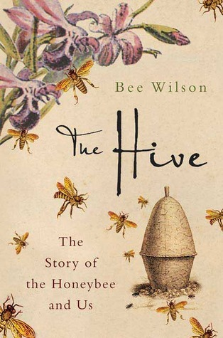 The Hive: The Story of the Honeybee and Us  by  Bee Wilson