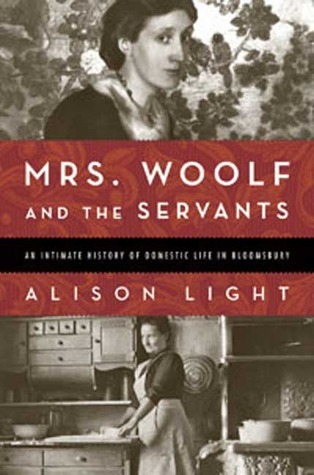 Mrs. Woolf and the Servants: An Intimate History of Domestic Life in Bloomsbury Alison Light