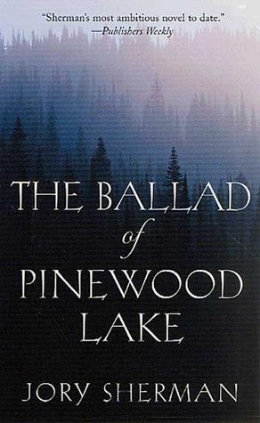 The Ballad of Pinewood Lake  by  Jory Sherman