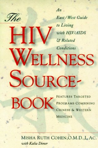 The HIV Wellness Sourcebook: An East/West Guide to Living with HIV/AIDS and Related Conditions Misha Ruth Cohen
