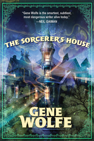 The Sorcerers House  by  Gene Wolfe