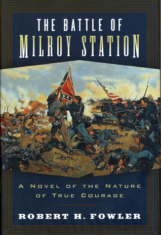 The Battle of Milroy Station: A Novel of the Nature of True Courage  by  Robert H. Fowler
