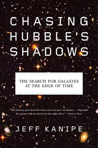 Chasing Hubbles Shadows: The Search for Galaxies at the Edge of Time  by  Jeff Kanipe