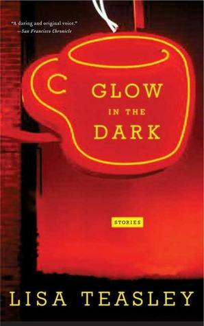 Glow in the Dark: Stories  by  Lisa Teasley